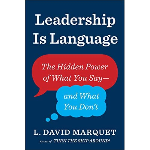 Leadership is Language: the hidden power of what you say-and what you don't